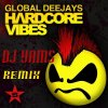 Dj Yams Ft Global Deejays - Hardcore Vibe ( Remix 2012 )